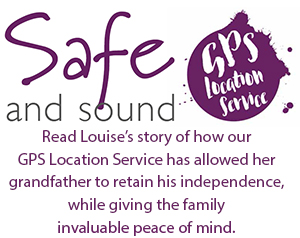 Read Louise's story of how our GPS Location Service has allowed her grandfather to retain his independence, while giving the family invaluable peace of mind.